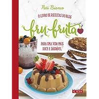 Fru-fruta. O Livro de Receitas do Blog Para Uma Vida Mais Doce e Saudável