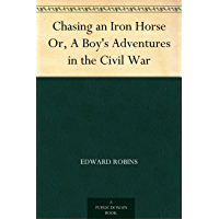 Chasing an Iron Horse Or, A Boy's Adventures in the Civil War
