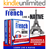 Learn French Like a Native – Beginners & Intermediate Box Set: Learning French in Your Car Has Never Been Easier! Have Fun with Crazy Vocabulary, Daily ... (French Language Lessons Book 3)