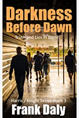 Darkness Before Dawn: Hunting for the truth in Berlin (Harris / Knight Book 3) Kindle Edition
