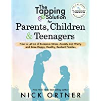 The Tapping Solution for Parents, Children & Teenagers: How to Let Go of Excessive...