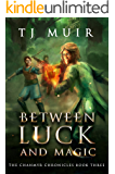 Between Luck and Magic (The Chanmyr Chronicles Book 3)