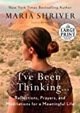 I've Been Thinking .: Reflections, Prayers, and Meditations for a Meaningful Life (Random House Large Print)