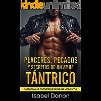 Placeres, Pecados y Secretos de Un Amor Tántrico: Una novela romántica llena de erotismo