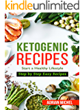 Ketogenic Recipes: Start a Healthy Lifestyle with these Step by Step Easy Recipes - Over 100 Ketogenic Recipes