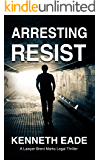 Arresting Resist: A Lawyer Brent Marks Legal Thriller (Brent Marks Legal Thriller Series Book 4)