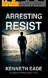 Arresting Resist: A Lawyer Brent Marks Legal Thriller (Brent Marks Legal Thriller Series Book 4)