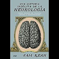 Una historia insólita de la neurología: Casos reales de trauma, locura y recuperación