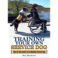 Service Dog: Training Your Own Service Dog: Step By Step Guide To An Obedient Service Dog (Revised 2nd Edition!) (Book 1) (English Edition)