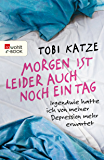 Morgen ist leider auch noch ein Tag: Irgendwie hatte ich von meiner Depression mehr erwartet (German Edition)
