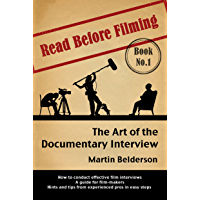 The Art of the Documentary Interview: Read Before Filming - Book One