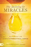 The Anointing for Miracles: How to Partner with God's Supernatural Power