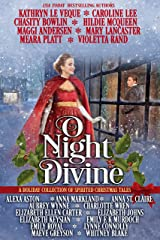 O Night Divine: A Holiday Collection of Spirited Christmas Tales Kindle Edition