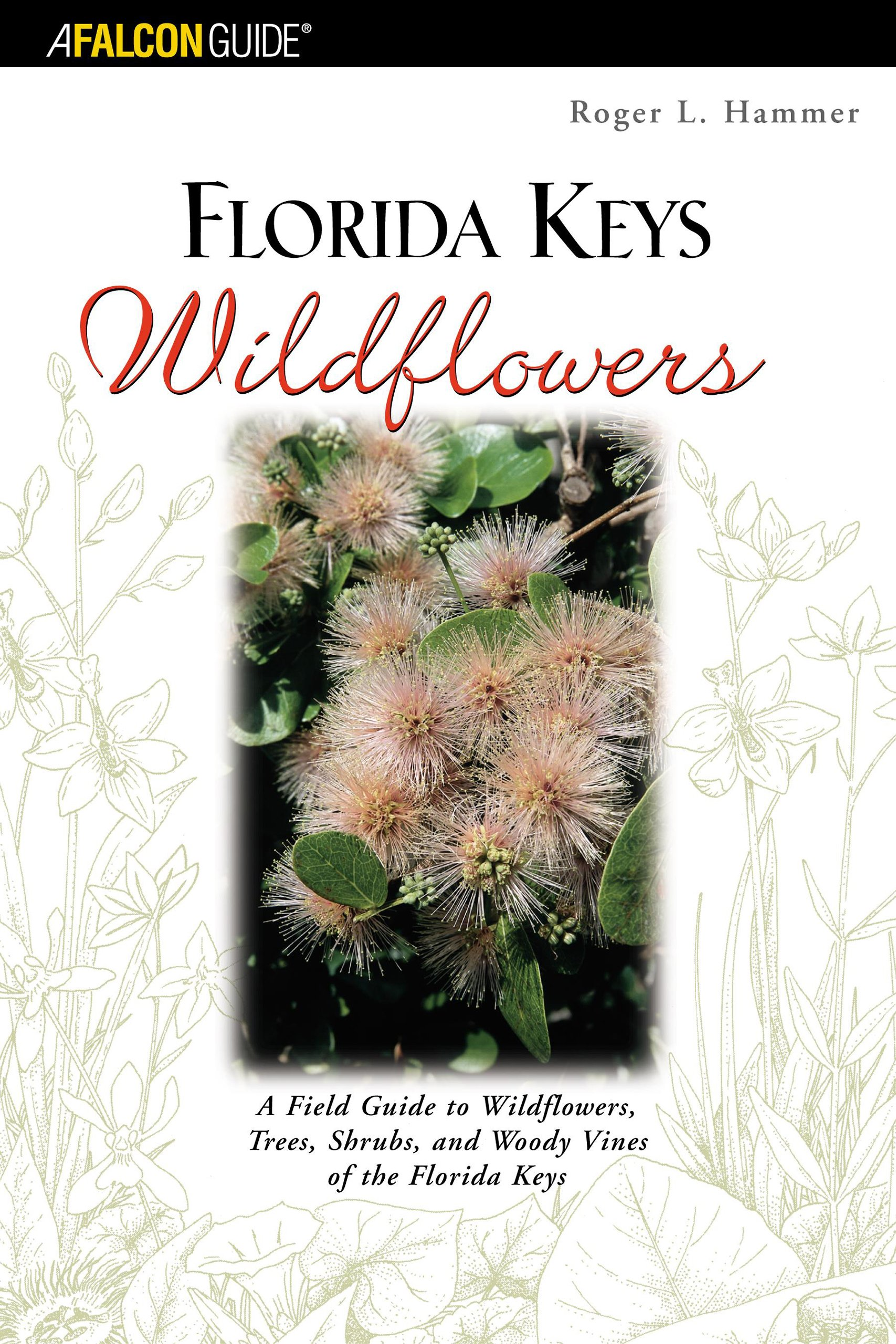 Florida Keys Wildflowers: A Field Guide to the Wildflowers, Trees, Shrubs and Woody Vines of the Florida Keys ebook