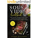 Sous Vide Cookbook: Tasty, Effortless and Budget-Friendly Recipes to Prepare Perfect Meals for Your Whole Family Using This M