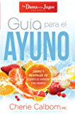 Guía para el ayuno / The Juice Lady's Guide to Fasting: Limpie y revitalice su cuerpo de manera saludable
