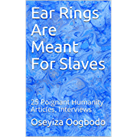 Ear Rings Are Meant For Slaves: 25 Poignant Humanity Articles, Interviews (English Edition)