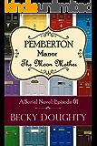 Pemberton Manor: The Moon Mother: A Serial Novel Episode 01