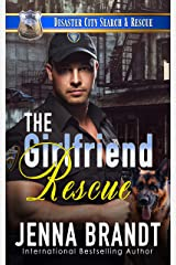 The Girlfriend Rescue: A K9 Handler Romance (Disaster City Search and Rescue Book 1) Kindle Edition