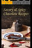 Savory & Spicy Chocolate Recipes (English Edition)