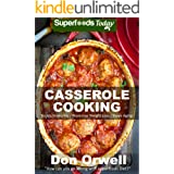 Casserole Cooking: 60 + Casserole Meals, Casseroles For Breakfast, Casserole Cookbook, Casseroles Quick And Easy, Wheat Free