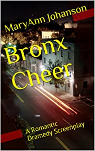 Bronx Cheer: A Romantic Dramedy Screenplay