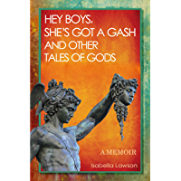 Hey Boys, She's Got a Gash and Other Tales of Gods
