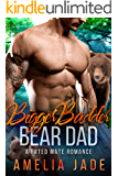 Bigger Badder Bear Dad: A Fated Mate Romance (Big Bad Shifters Book 4)