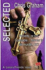 Selected: Perverts, or not, Constable… Murder is still murder, OK? (Lena's Friends Book 9) Kindle Edition
