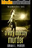 A Very Mersey Murder (Mersey Murder Mysteries Book 5)