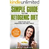 Simple guide to the ketogenic diet: how to be lean, energized and feel great: + 30-days meal plan and 25 delicious keto recip