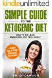 Simple guide to the ketogenic diet: how to be lean, energized and feel great: + 30-days meal plan and 25 delicious keto…