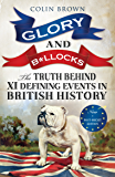 Glory and B*llocks: The Truth Behind Ten Defining Events in British History - And the Half-truths, Lies, Mistakes and What We Really Just Don't Know About Brexit