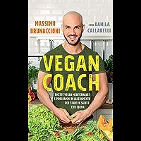 Vegan Coach: Ricette vegan mediterranee e programmi di allenamento per stare in salute e in forma