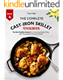 The Complete Cast Iron Skillet Cookbook: The Best Healthy Recipes for Your Every Meal of Day with Thousands of Favorite…
