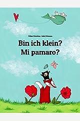 Bin ich klein? Mi pamaro?: Deutsch-Fulfulde/Ful/ Fula/Fulani/Peul/Poular/Pulaar: Zweisprachiges Bilderbuch zum Vorlesen für Kinder ab 2 Jahren (Weltkinderbuch 88) (German Edition) Kindle Edition