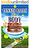 Tennis Balls and a Body: Cozy Mystery (Courtside Cafe Cozy Mysteries Book 3)
