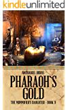 Pharaoh's Gold (The Mummifier's Daughter Book 9)