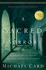 A Sacred Sorrow: Reaching Out to God in the Lost Language of Lament (Quiet Times for the Heart) Paperback