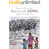Back in Time to the Battle of Adwa: African Victory 1896