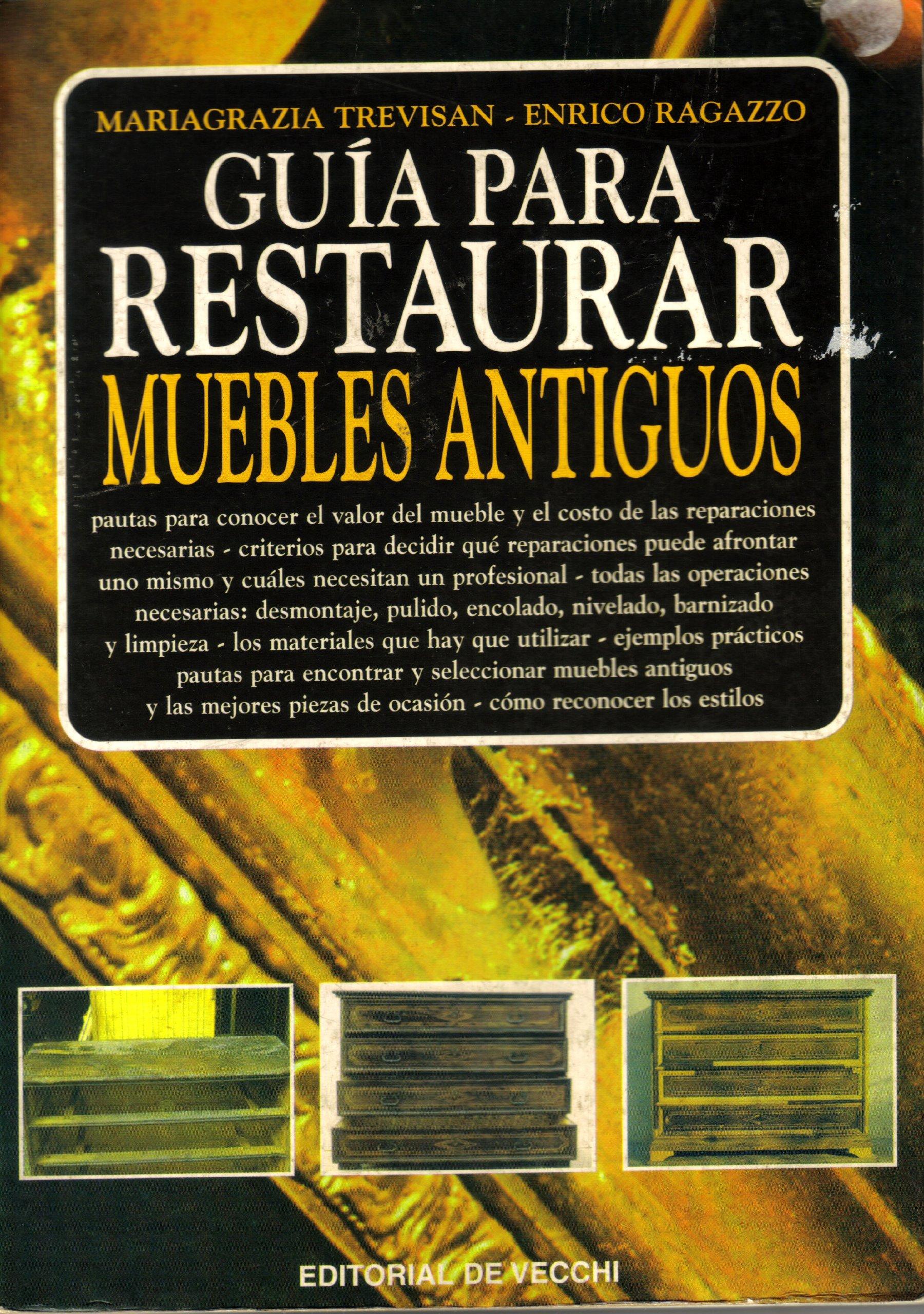 Guia para restaurar muebles antiguos: Amazon.es: Enrico ...