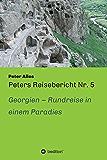Peters Reisebericht Nr. 5: Georgien - Rundreise in einem Paradies (German Edition)