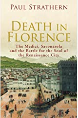 Death in Florence: the Medici, Savonarola and the Battle for the Soul of the Renaissance City Kindle Edition