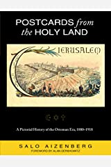Postcards from the Holy Land: A Pictorial History of the Ottoman Era, 1880-1918 Paperback