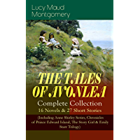 THE TALES OF AVONLEA - Complete Collection: 16 Novels & 27 Short Stories (Including Anne Shirley Series, Chronicles of Prince Edward Island, The Story Girl & Emily Starr Trilogy) (English Edition)