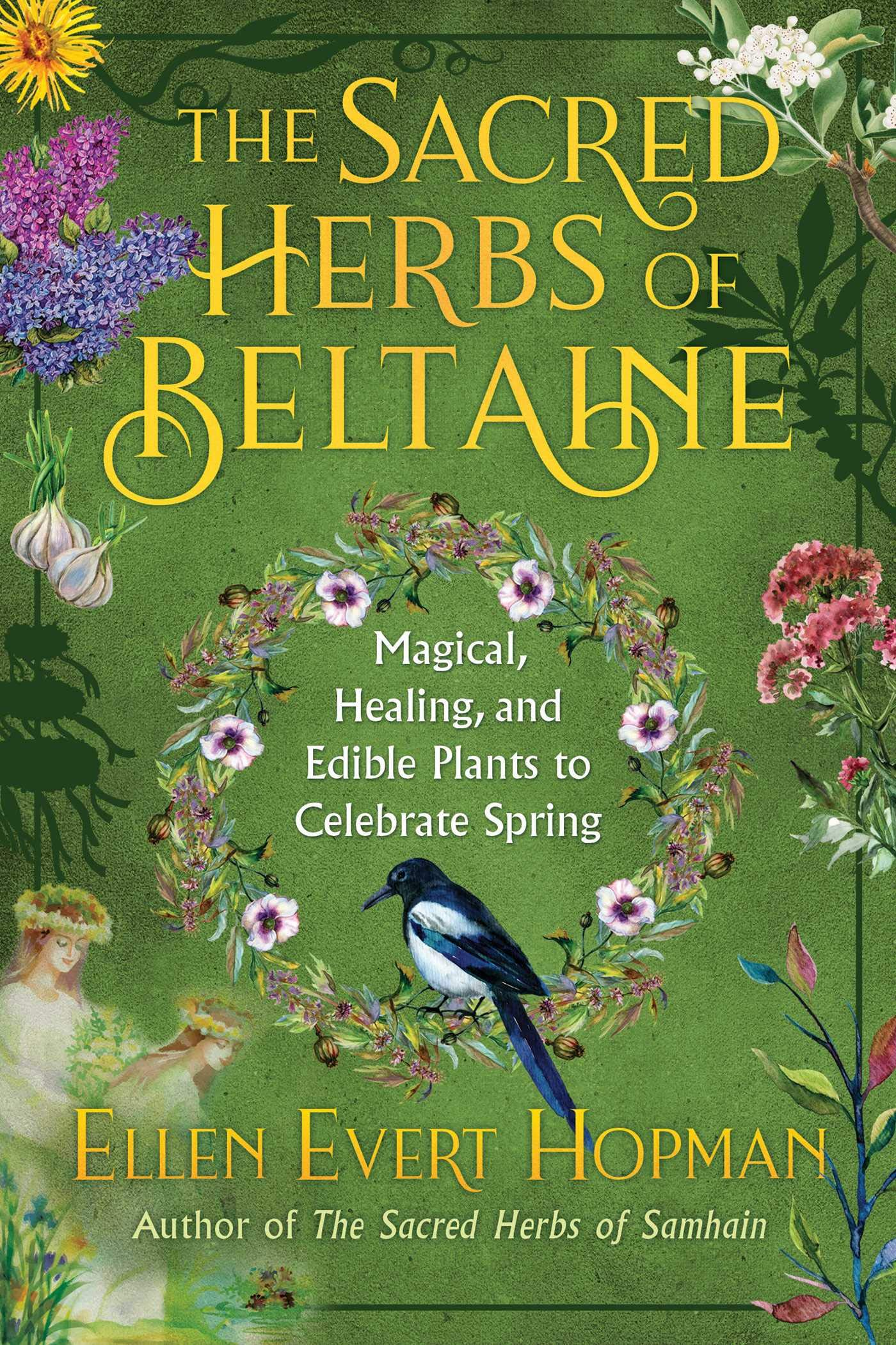 The Sacred Herbs of Beltaine: Magical, Healing, and Edible Plants to Celebrate Spring by Destiny Books