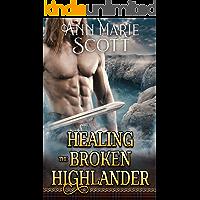 Healing The Broken Highlander: A Steamy Scottish Medieval Historical Romance (Highlands' Formidable Warriors)