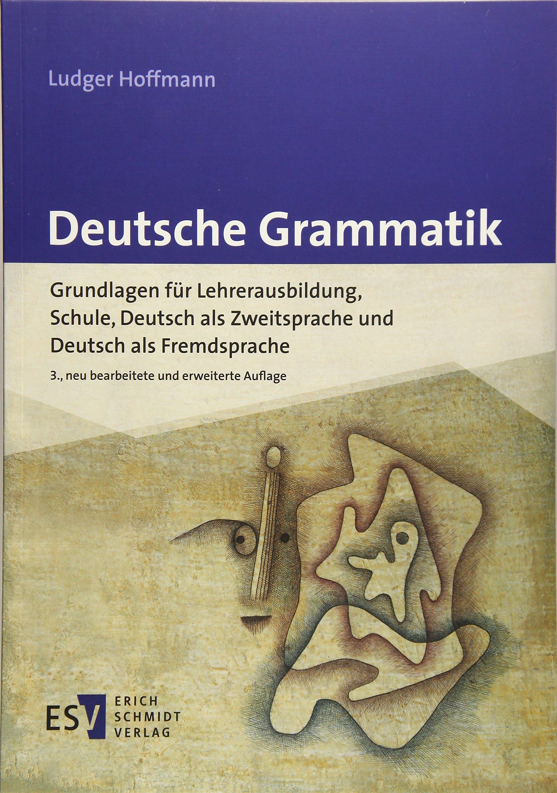Deutsche Grammatik: Grundlagen für Lehrerausbildung, Schule, Deutsch als Zweitsprache und Deutsch als Fremdsprache