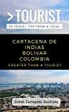GREATER THAN A TOURIST- CARTAGENA DE INDIAS BOLIVAR COLOMBIA: 50 Travel Tips from a Local