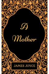 A Mother : By James Joyce - Illustrated Kindle Edition